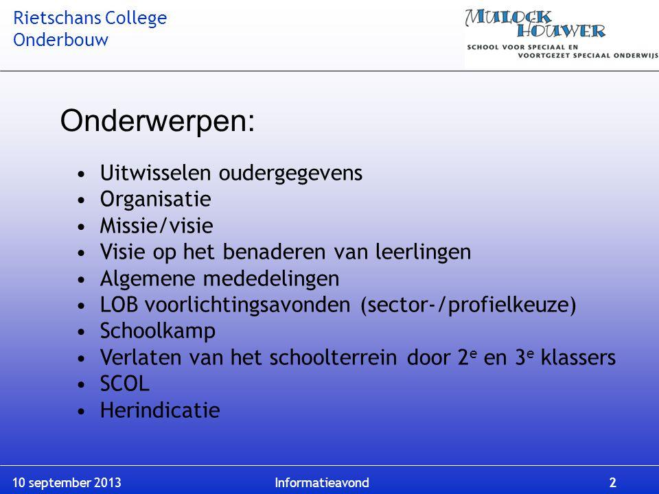 Rietschans College Onderbouw 10 september 2013 Informatieavond 2 Onderwerpen: Uitwisselen oudergegevens Organisatie Missie/visie Visie op het benadere
