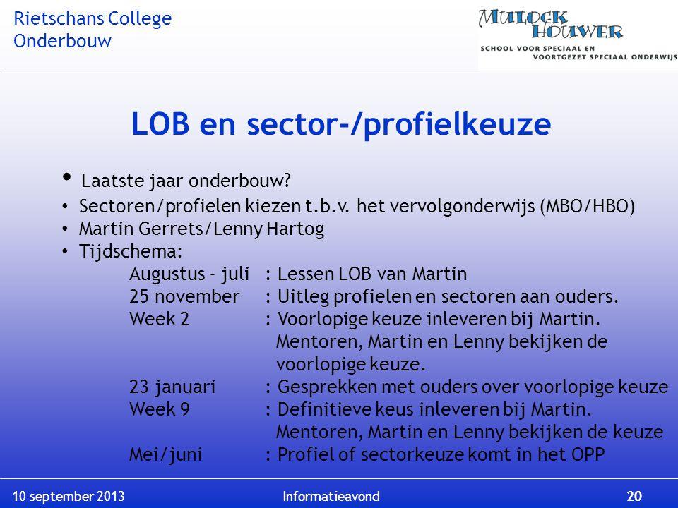 Rietschans College Onderbouw 10 september 2013 Informatieavond 20 LOB en sector-/profielkeuze Laatste jaar onderbouw? Sectoren/profielen kiezen t.b.v.