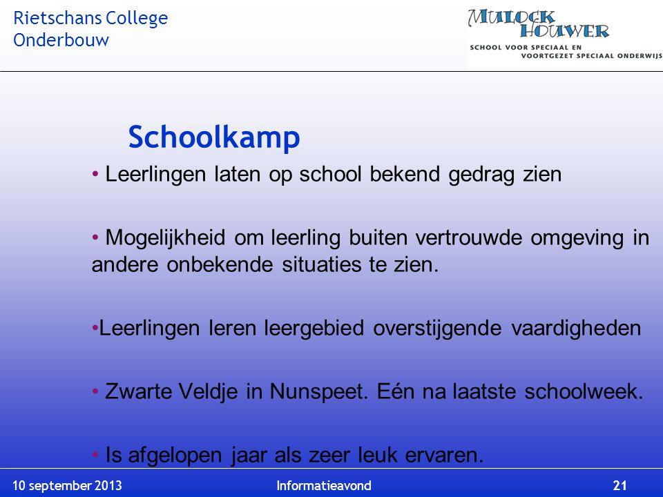 Rietschans College Onderbouw 10 september 2013 Informatieavond 21 Schoolkamp Leerlingen laten op school bekend gedrag zien Mogelijkheid om leerling bu