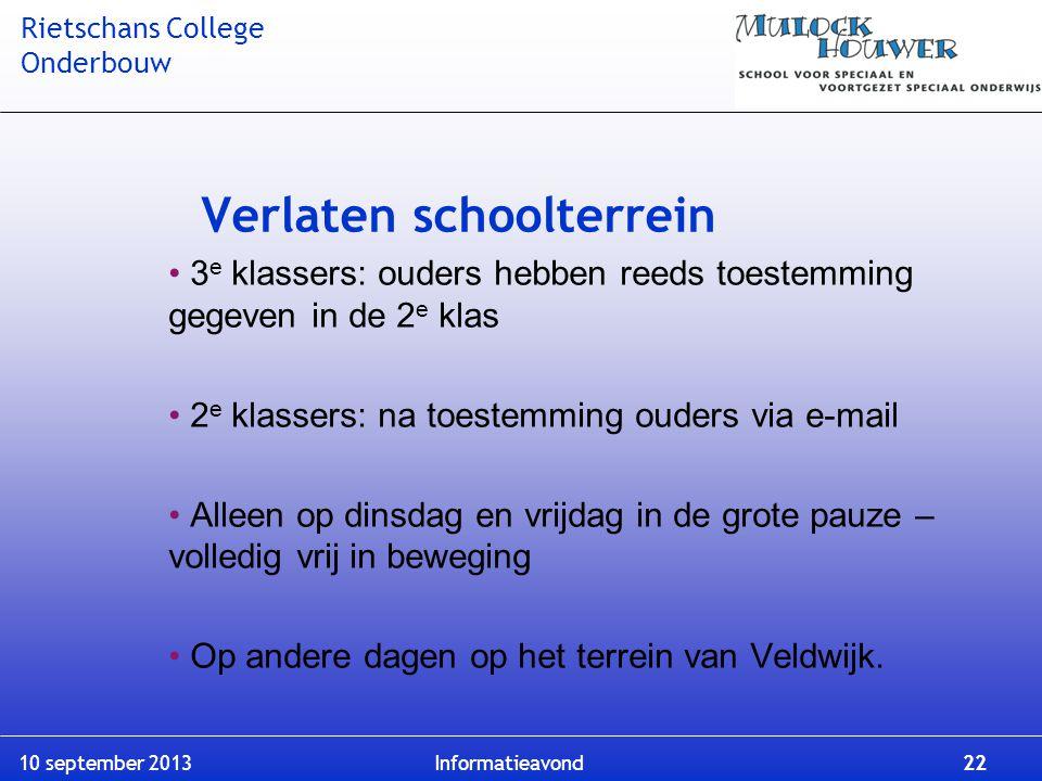 Rietschans College Onderbouw 10 september 2013 Informatieavond 22 Verlaten schoolterrein 3 e klassers: ouders hebben reeds toestemming gegeven in de 2