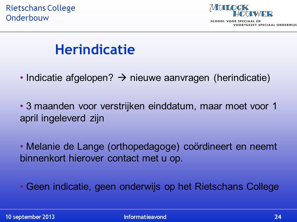 Rietschans College Onderbouw 10 september 2013 Informatieavond 24 Herindicatie Indicatie afgelopen?  nieuwe aanvragen (herindicatie) 3 maanden voor v