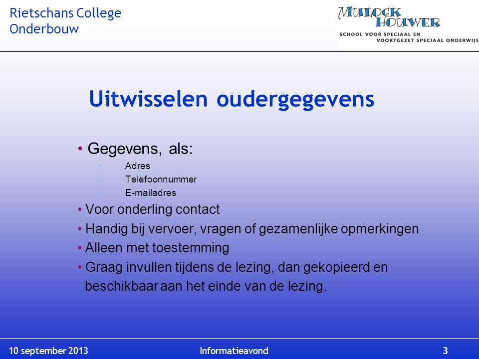Rietschans College Onderbouw 10 september 2013 Informatieavond 3 Uitwisselen oudergegevens Gegevens, als: Adres Telefoonnummer E-mailadres Voor onderl