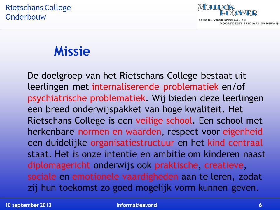 Rietschans College Onderbouw 10 september 2013 Informatieavond 6 Missie De doelgroep van het Rietschans College bestaat uit leerlingen met internalise