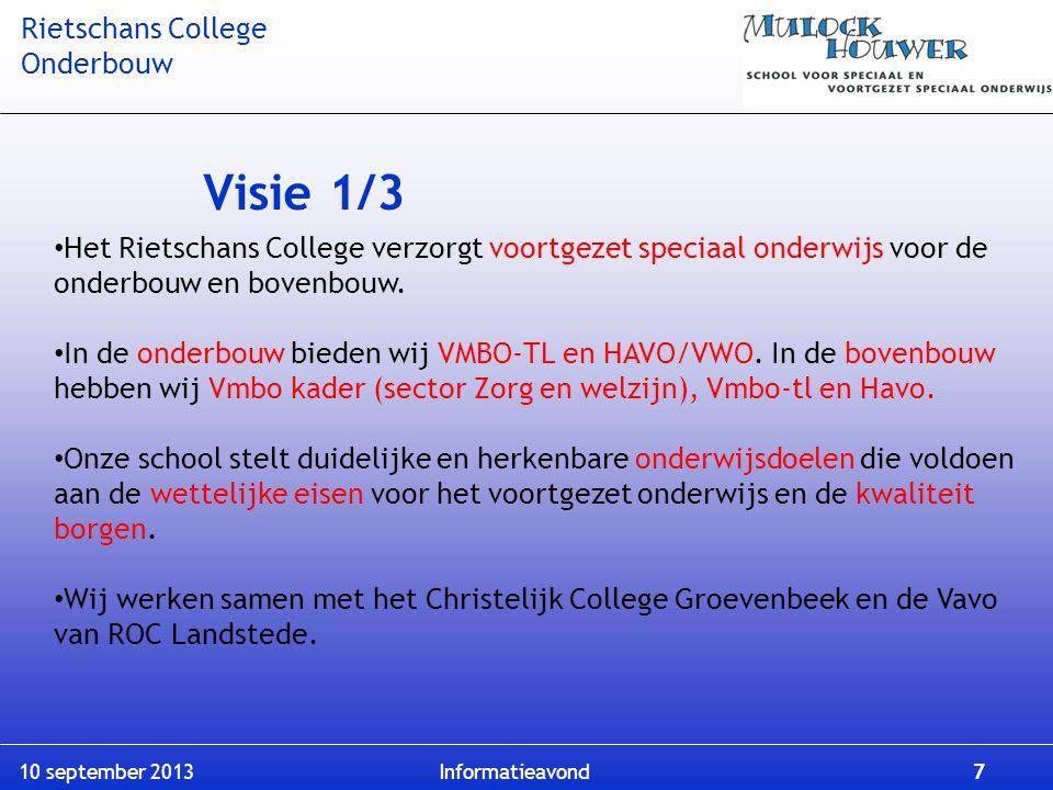 Rietschans College Onderbouw 10 september 2013 Informatieavond 7 Visie 1/3 Het Rietschans College verzorgt voortgezet speciaal onderwijs voor de onder