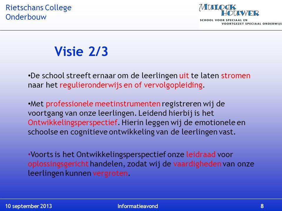 Rietschans College Onderbouw 10 september 2013 Informatieavond 8 Visie 2/3 De school streeft ernaar om de leerlingen uit te laten stromen naar het reg