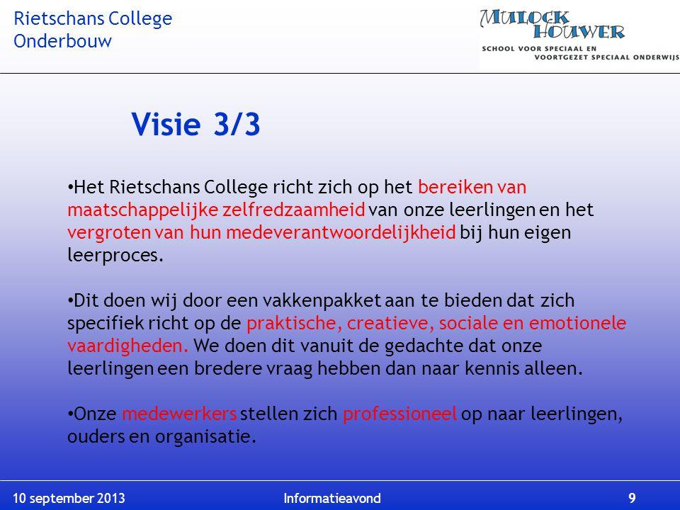 Rietschans College Onderbouw 10 september 2013 Informatieavond 9 Visie 3/3 Het Rietschans College richt zich op het bereiken van maatschappelijke zelf