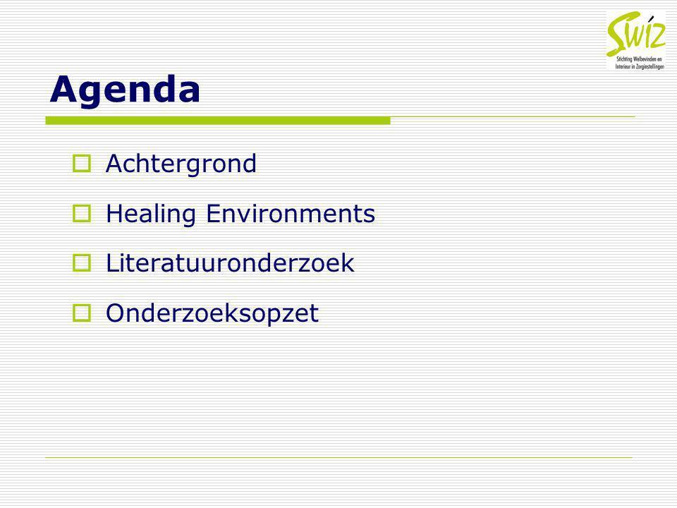 Agenda  Achtergrond  Healing Environments  Literatuuronderzoek  Onderzoeksopzet