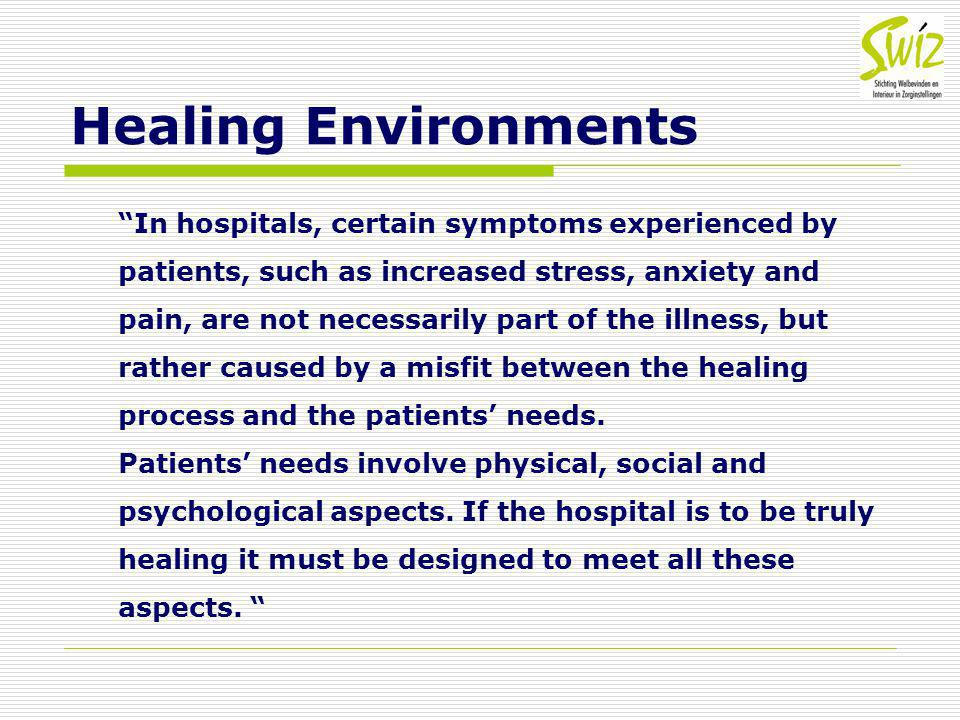 "Healing Environments ""In hospitals, certain symptoms experienced by patients, such as increased stress, anxiety and pain, are not necessarily part of"