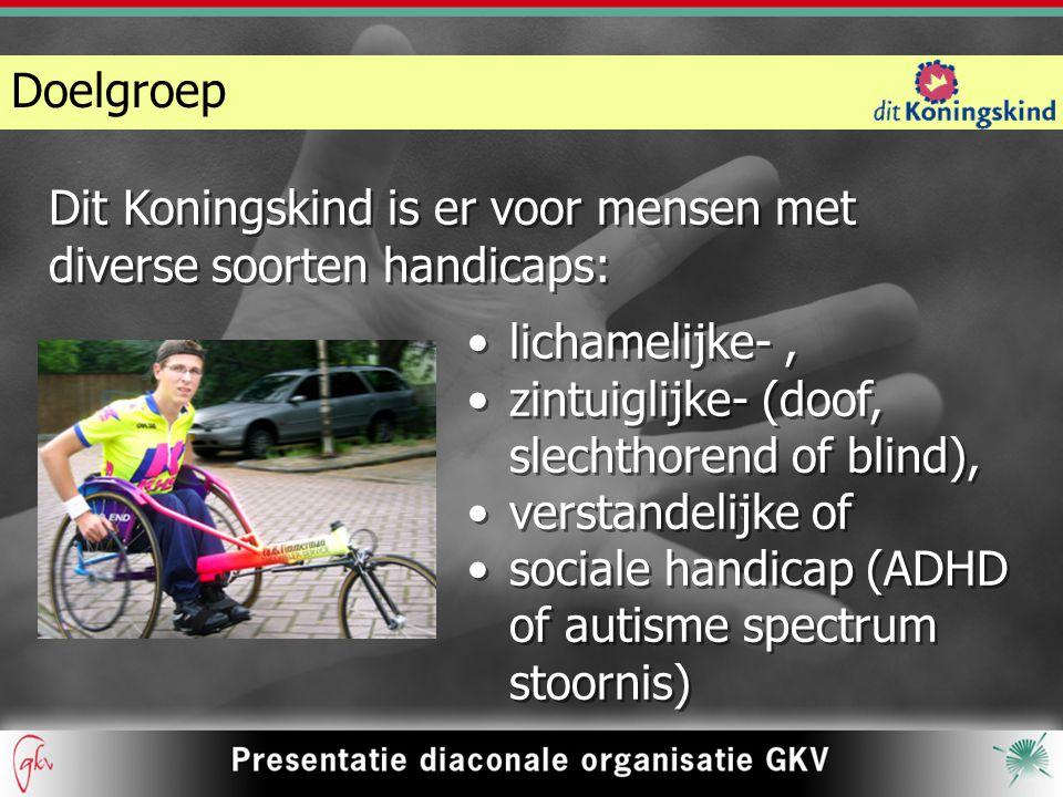 Doelgroep Dit Koningskind is er voor mensen met diverse soorten handicaps: lichamelijke-, zintuiglijke- (doof, slechthorend of blind), verstandelijke of sociale handicap (ADHD of autisme spectrum stoornis) lichamelijke-, zintuiglijke- (doof, slechthorend of blind), verstandelijke of sociale handicap (ADHD of autisme spectrum stoornis)