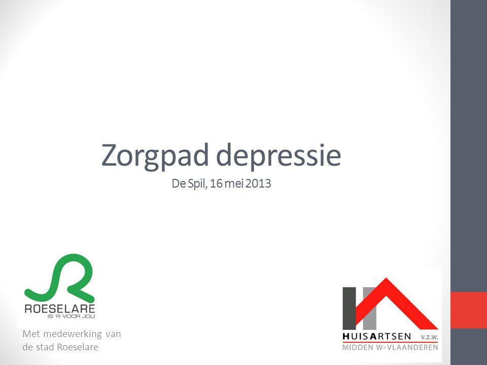 Zorgpad depressie De Spil, 16 mei 2013 Met medewerking van de stad Roeselare