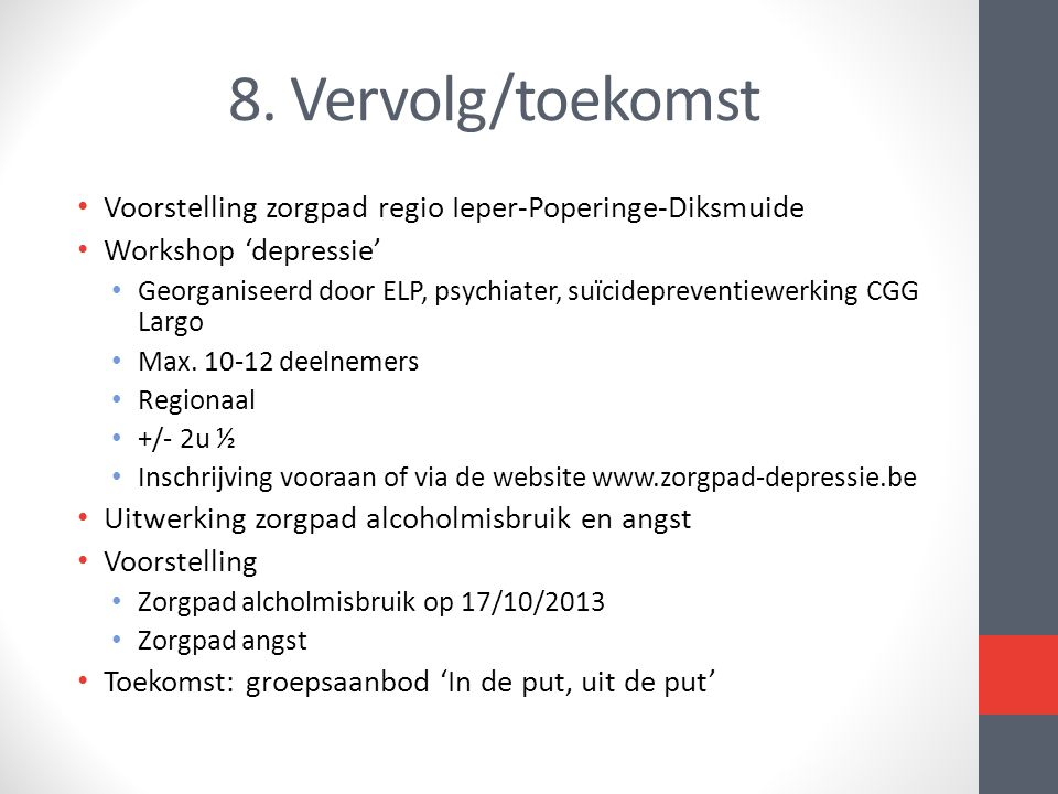 8. Vervolg/toekomst Voorstelling zorgpad regio Ieper-Poperinge-Diksmuide Workshop 'depressie' Georganiseerd door ELP, psychiater, suïcidepreventiewerk