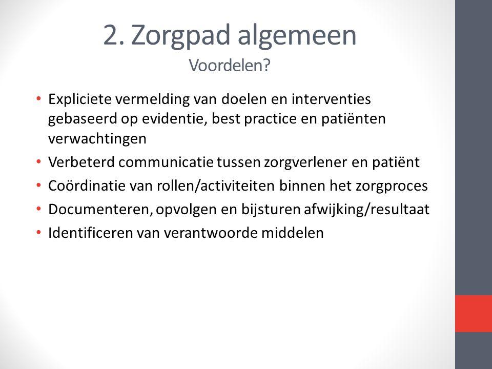 2. Zorgpad algemeen Voordelen? Expliciete vermelding van doelen en interventies gebaseerd op evidentie, best practice en patiënten verwachtingen Verbe