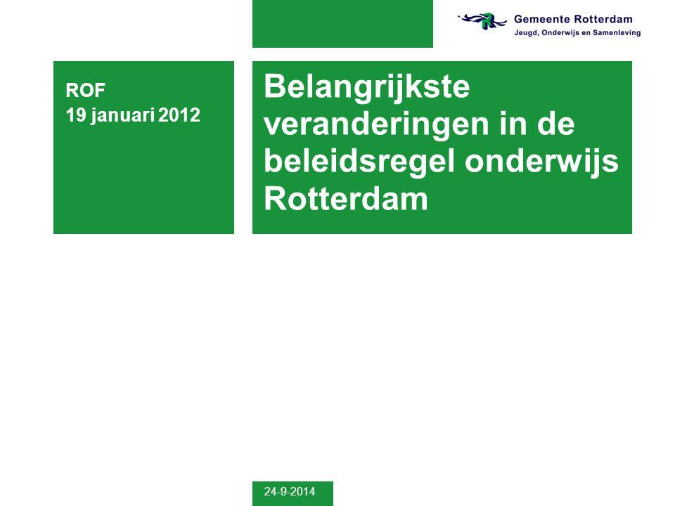 24-9-2014 Belangrijkste veranderingen in de beleidsregel onderwijs Rotterdam ROF 19 januari 2012