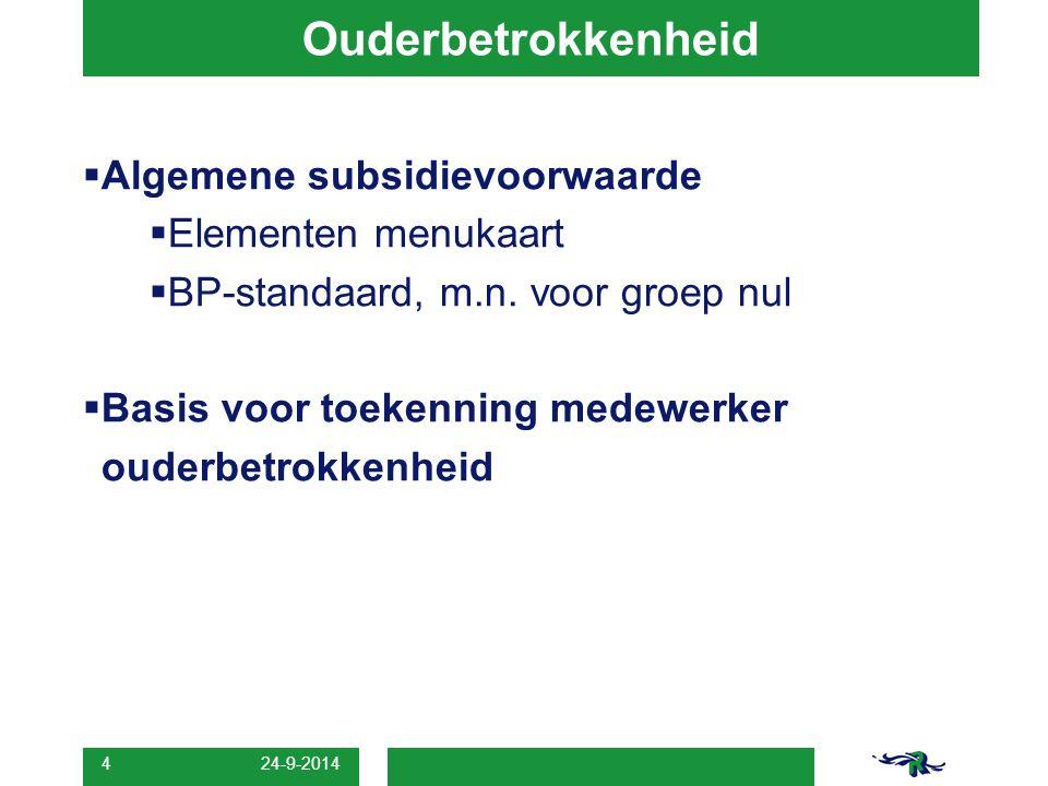 24-9-2014 4 Ouderbetrokkenheid  Algemene subsidievoorwaarde  Elementen menukaart  BP-standaard, m.n.