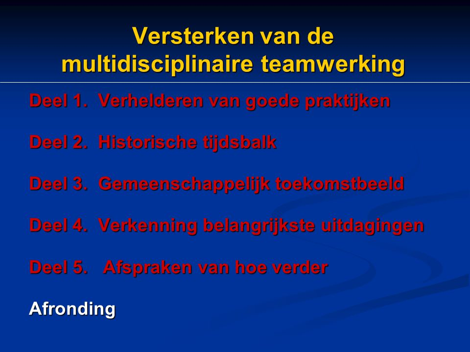 Versterken van de multidisciplinaire teamwerking Deel 1. Verhelderen van goede praktijken Deel 2. Historische tijdsbalk Deel 3. Gemeenschappelijk toek