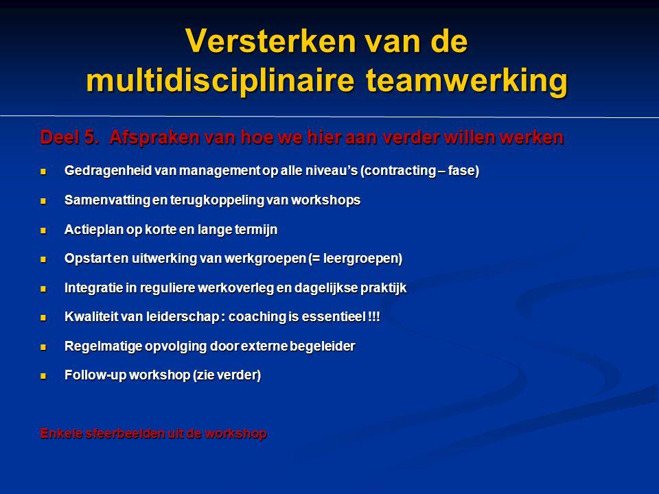 Versterken van de multidisciplinaire teamwerking Deel 5. Afspraken van hoe we hier aan verder willen werken Gedragenheid van management op alle niveau
