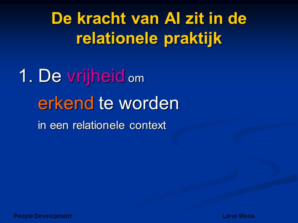 De kracht van AI zit in de relationele praktijk 1. De vrijheid om erkend te worden in een relationele context People DevelopmentLieve Wens