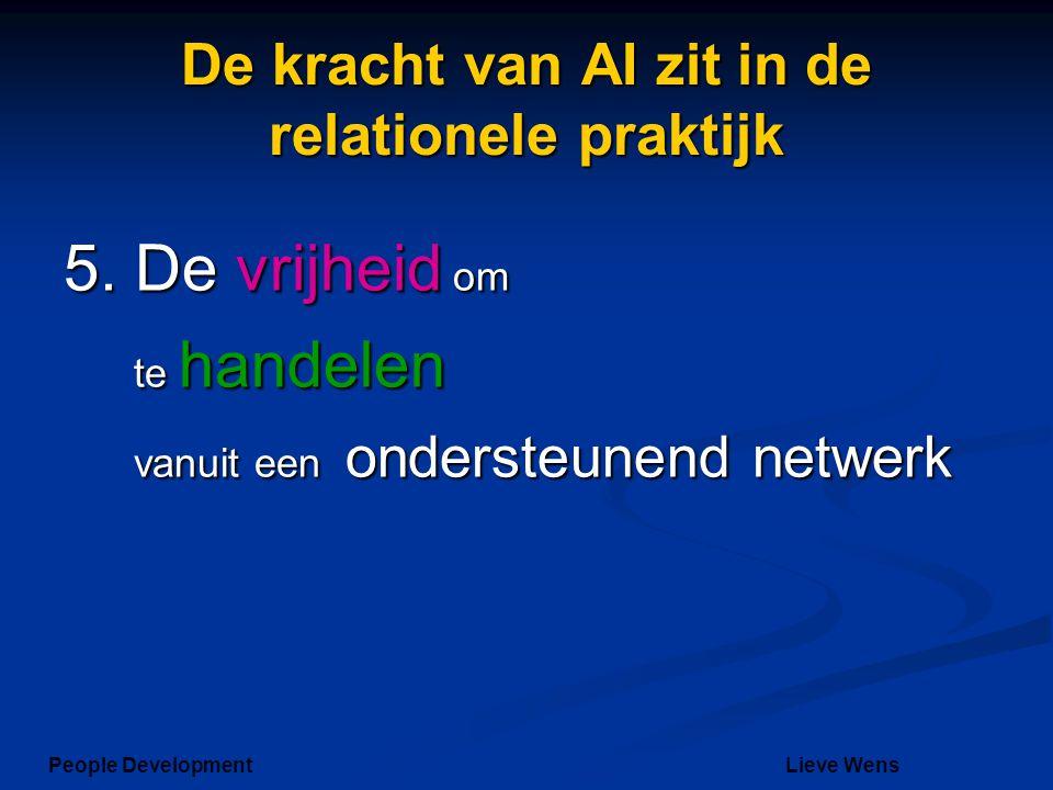 De kracht van AI zit in de relationele praktijk 5. De vrijheid om te handelen vanuit een ondersteunend netwerk People DevelopmentLieve Wens