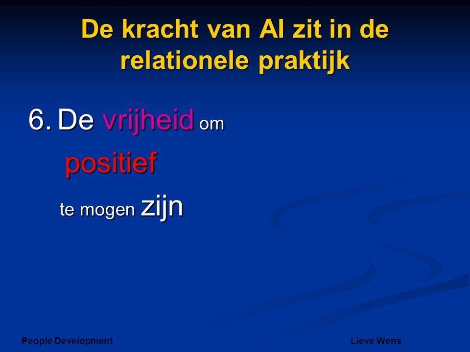 De kracht van AI zit in de relationele praktijk 6. De vrijheid om positief te mogen zijn People DevelopmentLieve Wens