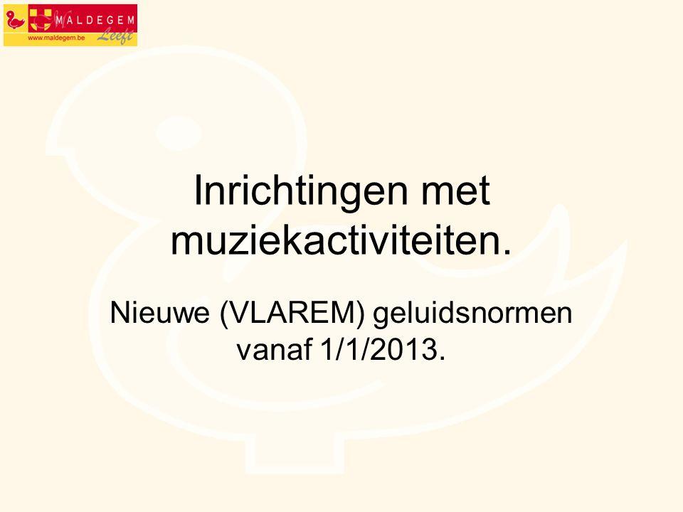 Inrichtingen met muziekactiviteiten. Nieuwe (VLAREM) geluidsnormen vanaf 1/1/2013.