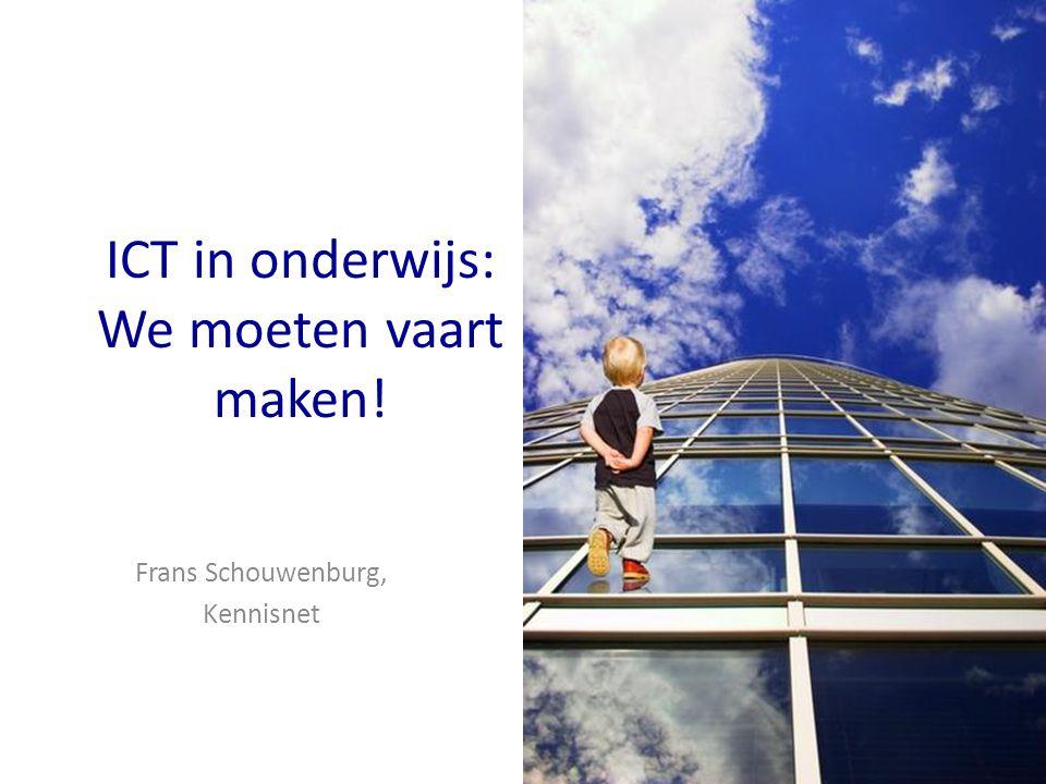 ICT in onderwijs: We moeten vaart maken! Frans Schouwenburg, Kennisnet