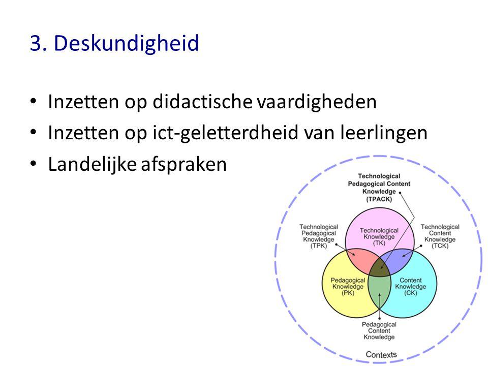 3. Deskundigheid Inzetten op didactische vaardigheden Inzetten op ict-geletterdheid van leerlingen Landelijke afspraken
