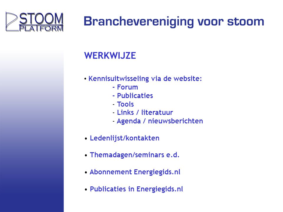 WERKWIJZE Kennisuitwisseling via de website: - Forum - Publicaties - Tools - Links / literatuur - Agenda / nieuwsberichten Ledenlijst/kontakten Themad