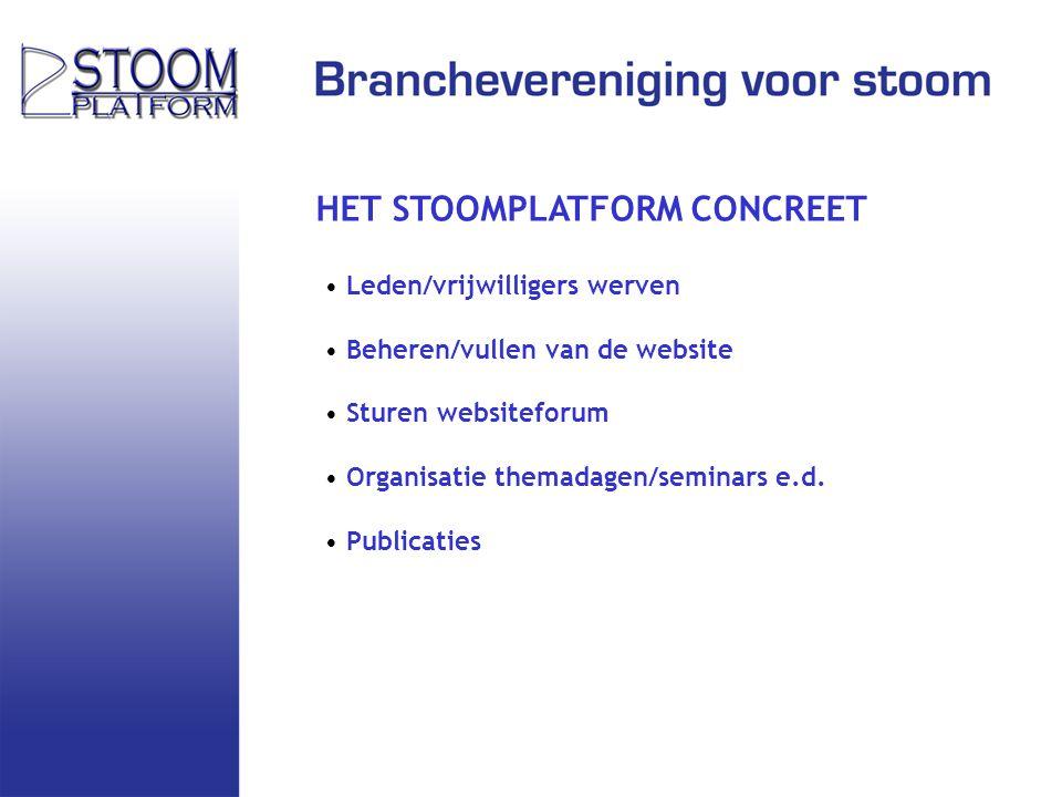 HET STOOMPLATFORM CONCREET Leden/vrijwilligers werven Beheren/vullen van de website Sturen websiteforum Organisatie themadagen/seminars e.d.