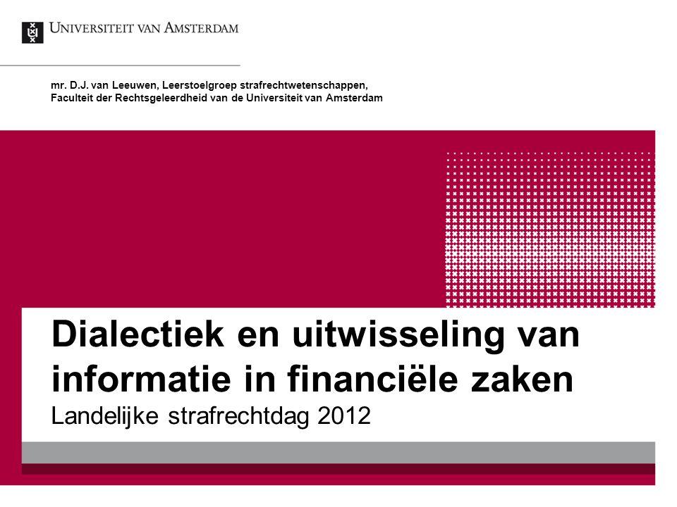 Dialectiek en uitwisseling van informatie in financiële zaken Landelijke strafrechtdag 2012 mr.