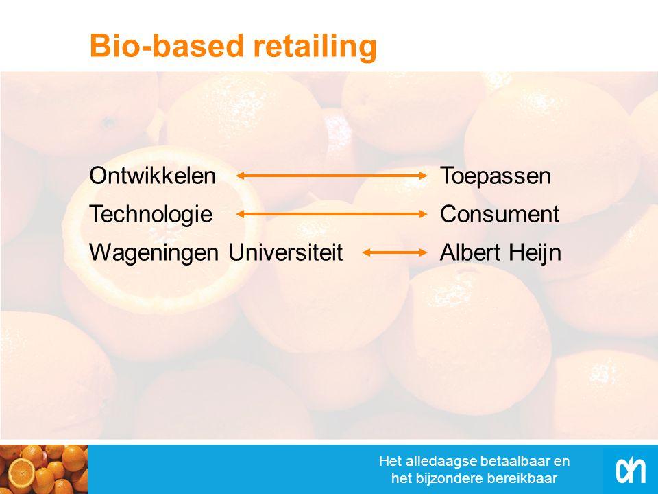 Het alledaagse betaalbaar en het bijzondere bereikbaar Bio-based retailing Ontwikkelen Technologie Wageningen Universiteit Toepassen Consument Albert Heijn