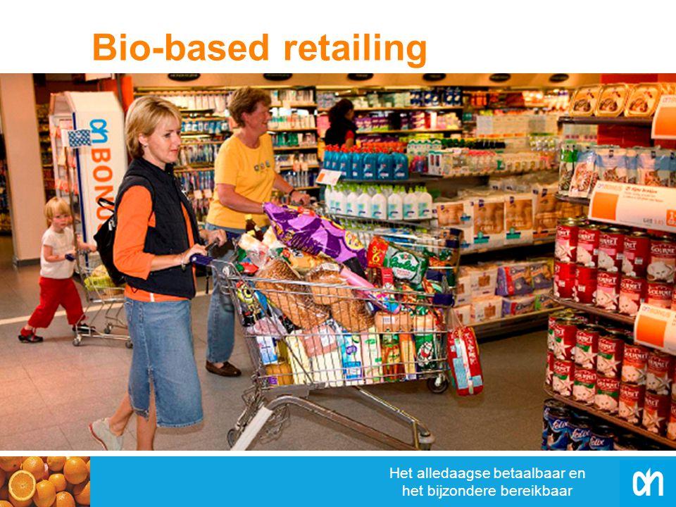 Het alledaagse betaalbaar en het bijzondere bereikbaar Bio-based retailing