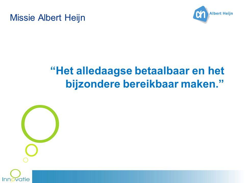 Missie Albert Heijn Het alledaagse betaalbaar en het bijzondere bereikbaar maken.