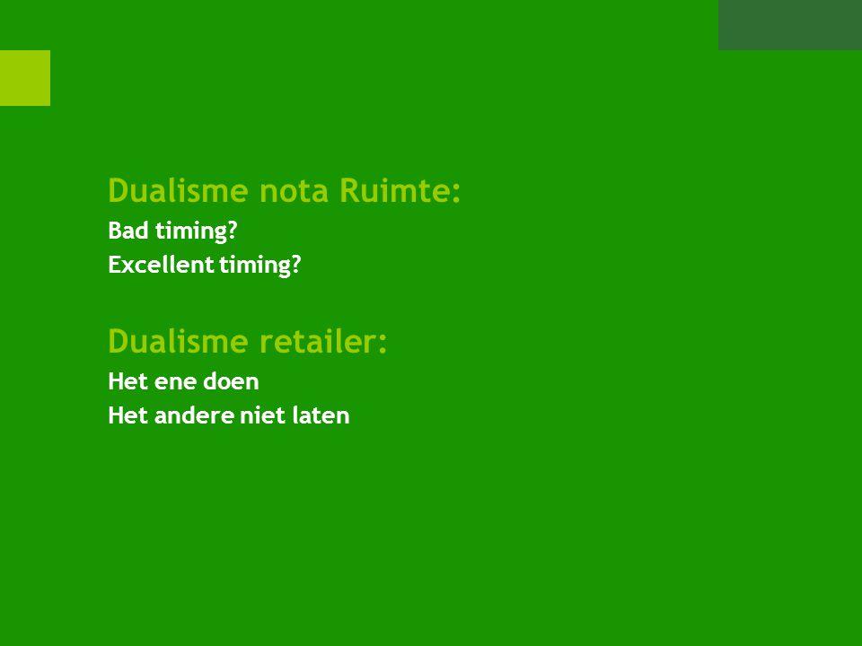 Dualisme nota Ruimte: Bad timing? Excellent timing? Dualisme retailer: Het ene doen Het andere niet laten