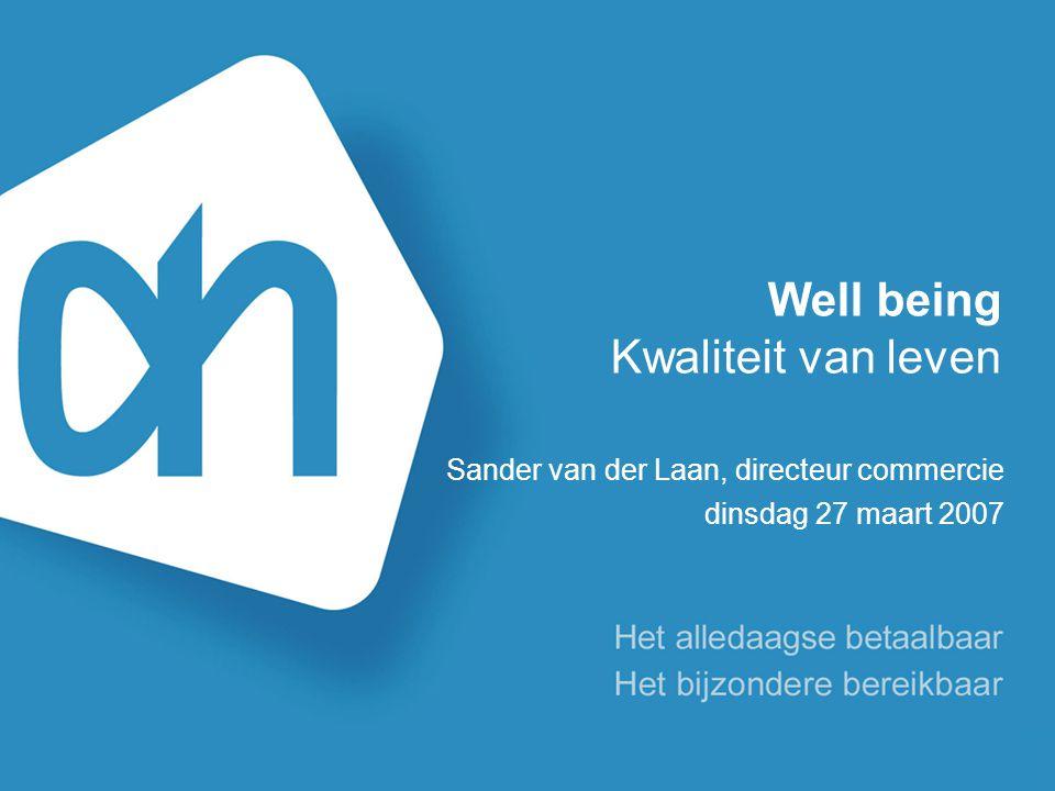 Well being Kwaliteit van leven Sander van der Laan, directeur commercie dinsdag 27 maart 2007
