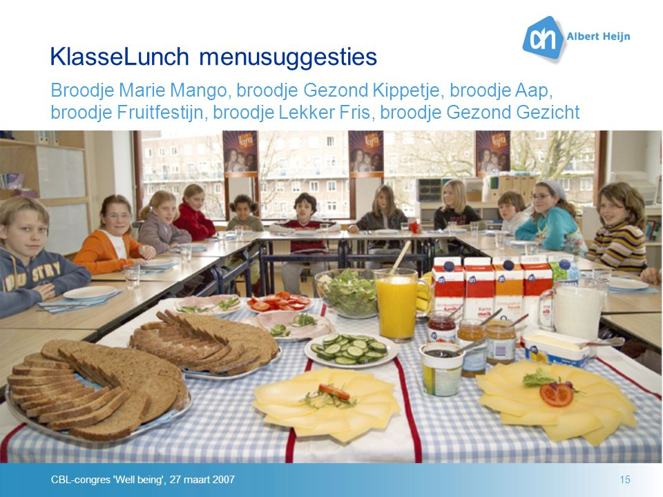 CBL-congres Well being , 27 maart 200715 KlasseLunch menusuggesties Broodje Marie Mango, broodje Gezond Kippetje, broodje Aap, broodje Fruitfestijn, broodje Lekker Fris, broodje Gezond Gezicht