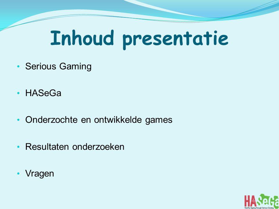 Inhoud presentatie Serious Gaming HASeGa Onderzochte en ontwikkelde games Resultaten onderzoeken Vragen