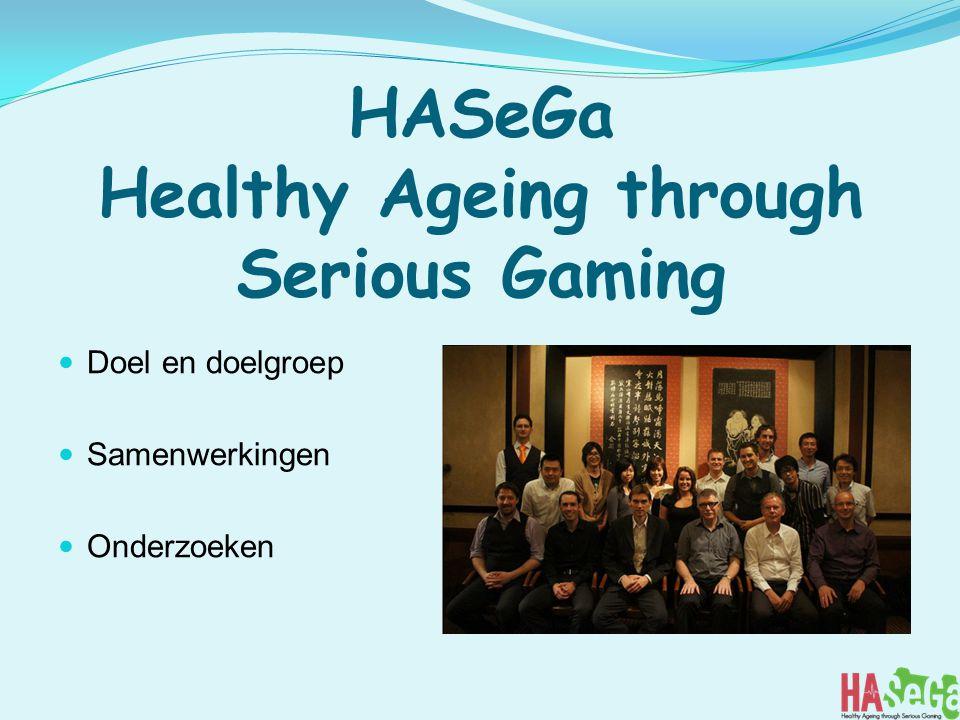 HASeGa Healthy Ageing through Serious Gaming Doel en doelgroep Samenwerkingen Onderzoeken