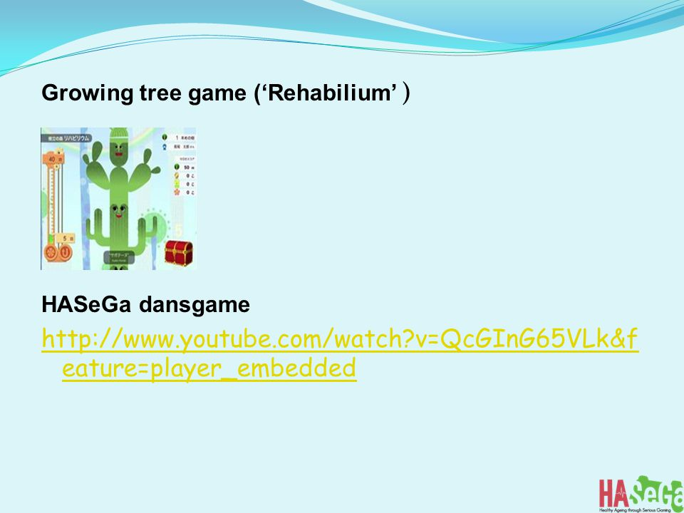 Growing tree game ('Rehabilium' ) HASeGa dansgame http://www.youtube.com/watch?v=QcGInG65VLk&f eature=player_embedded