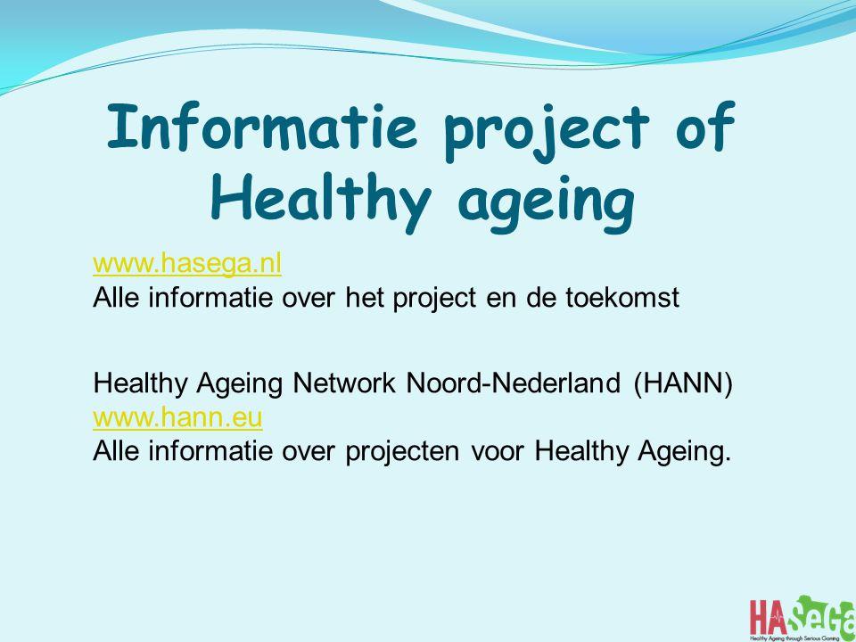 Informatie project of Healthy ageing www.hasega.nl Alle informatie over het project en de toekomst Healthy Ageing Network Noord-Nederland (HANN) www.hann.eu Alle informatie over projecten voor Healthy Ageing.