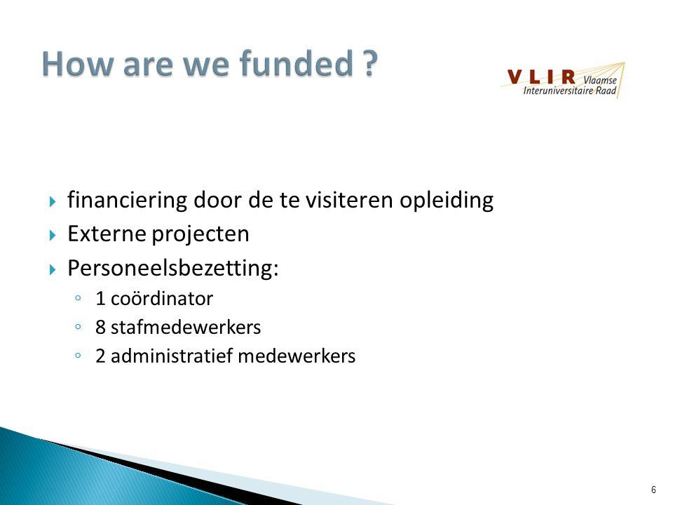  financiering door de te visiteren opleiding  Externe projecten  Personeelsbezetting: ◦ 1 coördinator ◦ 8 stafmedewerkers ◦ 2 administratief medewerkers 6