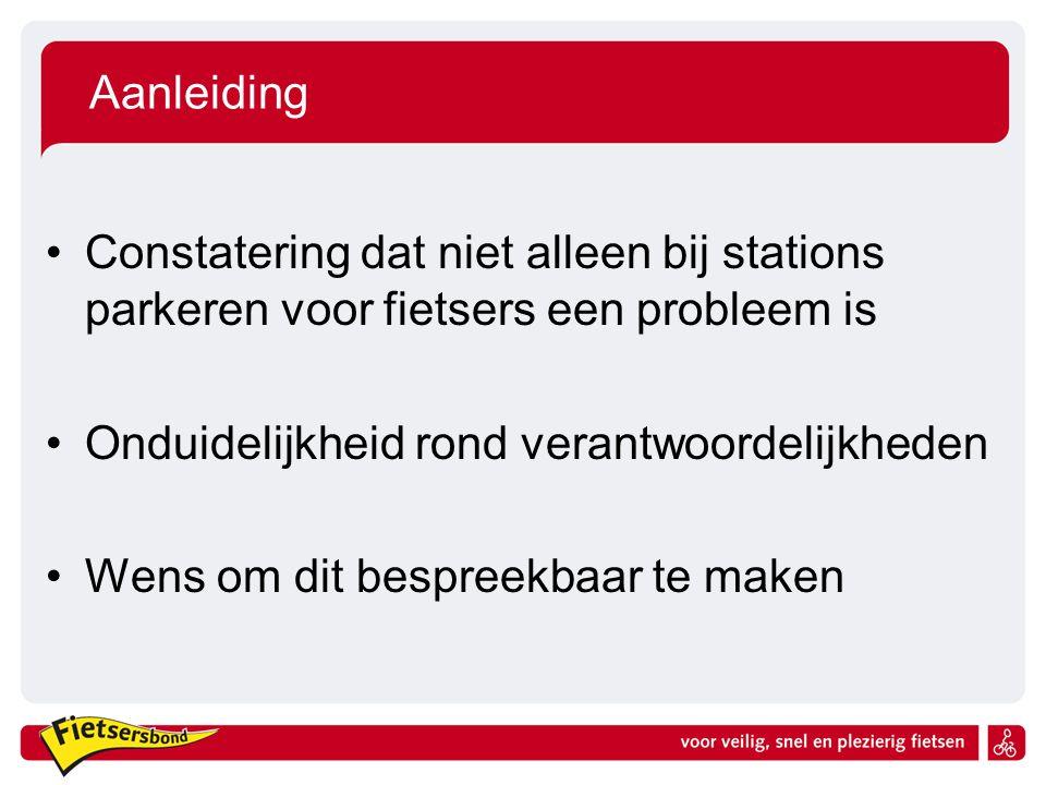 Aanleiding Constatering dat niet alleen bij stations parkeren voor fietsers een probleem is Onduidelijkheid rond verantwoordelijkheden Wens om dit bes