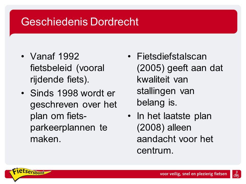 Geschiedenis Dordrecht Vanaf 1992 fietsbeleid (vooral rijdende fiets). Sinds 1998 wordt er geschreven over het plan om fiets- parkeerplannen te maken.
