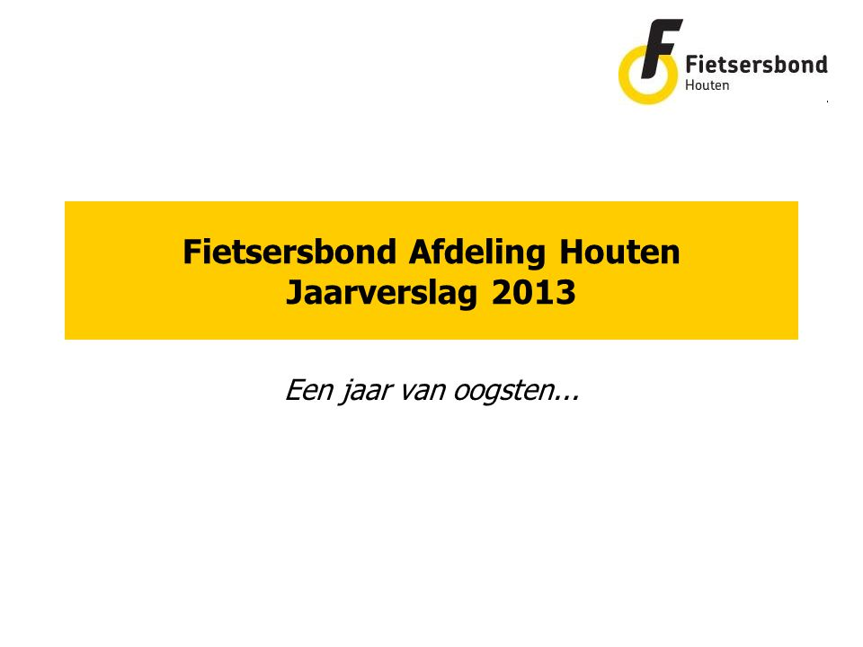 Fietsersbond Afdeling Houten Jaarverslag 2013 Een jaar van oogsten...