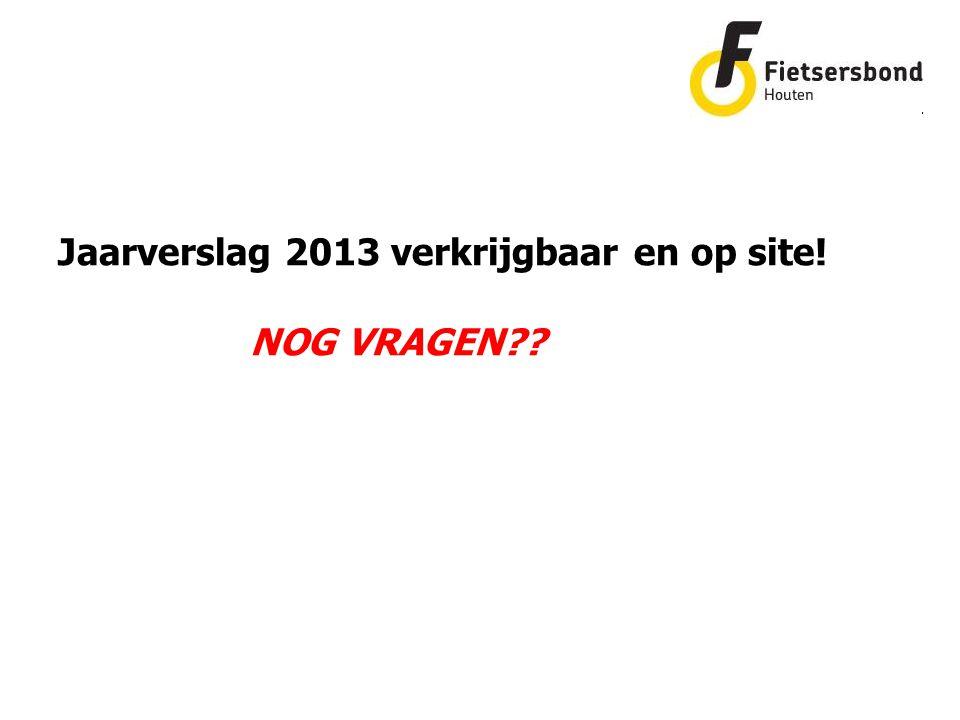 Jaarverslag 2013 verkrijgbaar en op site! NOG VRAGEN