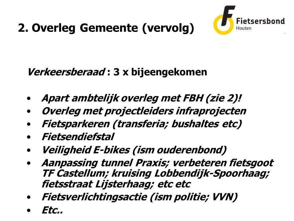 2. Overleg Gemeente (vervolg) Verkeersberaad : 3 x bijeengekomen Apart ambtelijk overleg met FBH (zie 2)! Overleg met projectleiders infraprojecten Fi