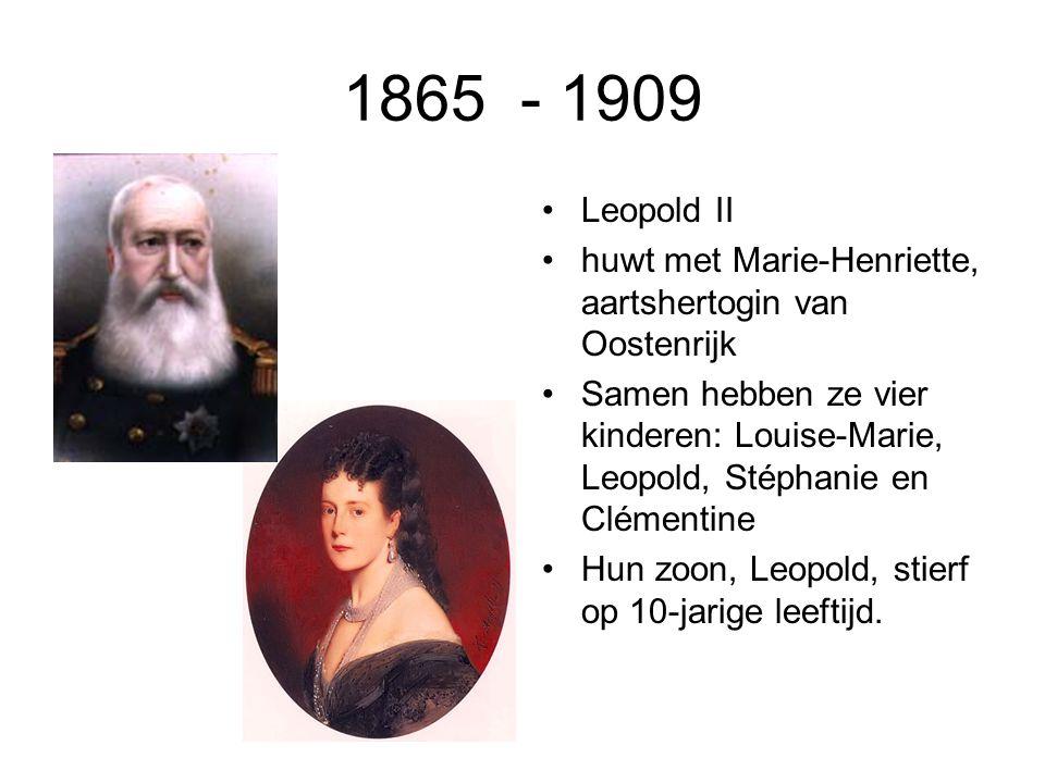 1865 - 1909 Leopold II huwt met Marie-Henriette, aartshertogin van Oostenrijk Samen hebben ze vier kinderen: Louise-Marie, Leopold, Stéphanie en Cléme