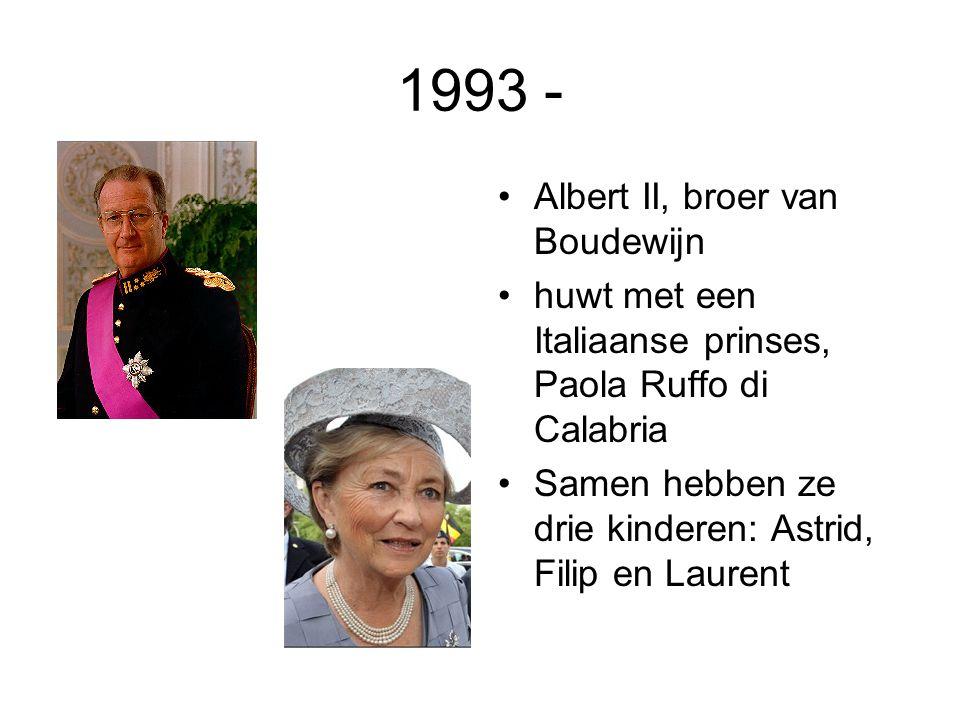1993 - Albert II, broer van Boudewijn huwt met een Italiaanse prinses, Paola Ruffo di Calabria Samen hebben ze drie kinderen: Astrid, Filip en Laurent