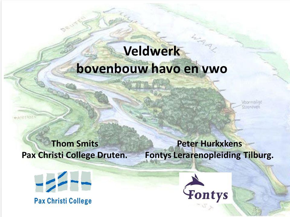 Veldwerk bovenbouw havo en vwo Thom Smits Pax Christi College Druten. Peter Hurkxkens Fontys Lerarenopleiding Tilburg.
