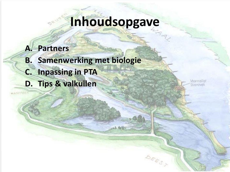 Inhoudsopgave A.Partners B.Samenwerking met biologie C.Inpassing in PTA D.Tips & valkuilen