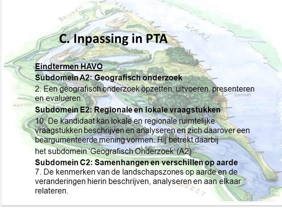 C. Inpassing in PTA Eindtermen HAVO Subdomein A2: Geografisch onderzoek 2. Een geografisch onderzoek opzetten, uitvoeren, presenteren en evalueren. Su